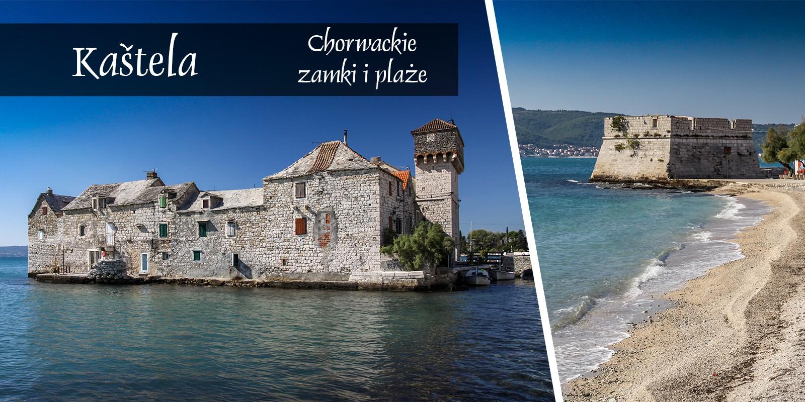Kaštela Kastela Kasztela Chorwacja Plaże Atrakcje Historia Zamki Zwiedzanie Co Zobaczyć